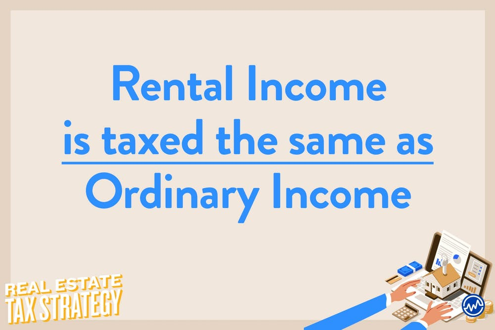 Rental income is taxed the same as ordinary income.
