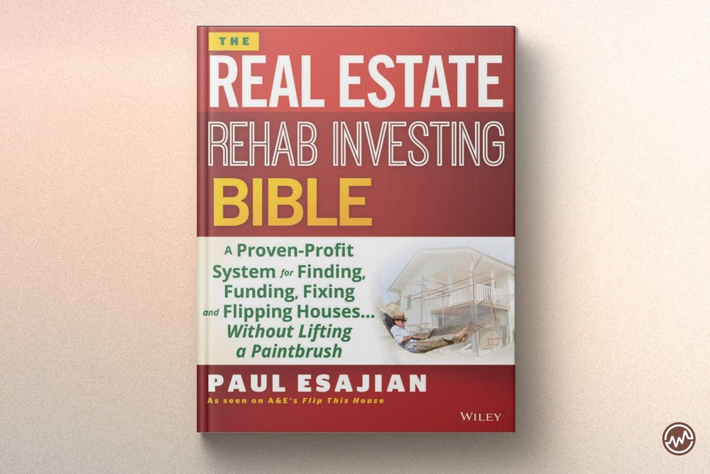 Best Real Estate Book: The Real Estate Rehab Investing Bible: A Proven-Profit System for Finding, Funding, Fixing, and Flipping Houses Without Lifting a Paintbrush by Paul Esajian