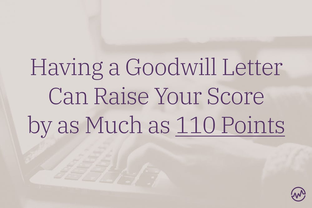 Having a goodwill letter can raise your score by as much as 110 points