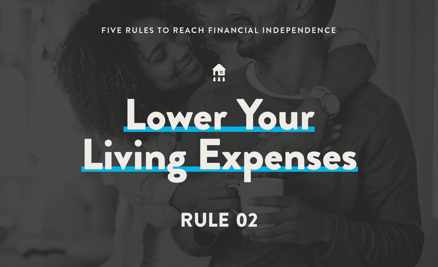 Lower your living expenses to be financially independent