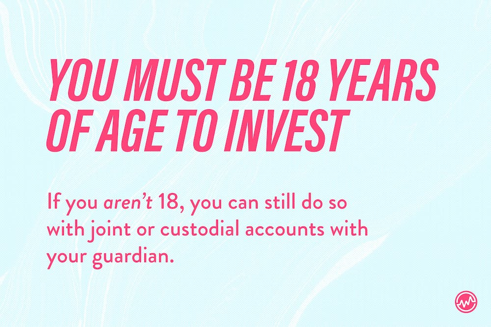 Disclaimer: you must be 18 years old to invest as a teenager