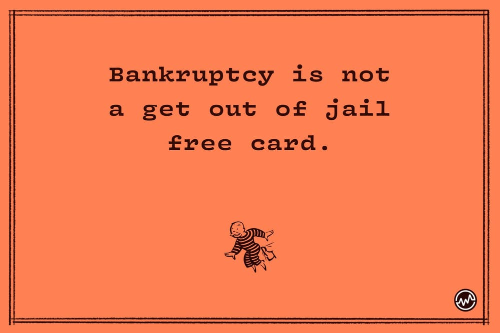 Bakruptcy is NOT a get of jail free card