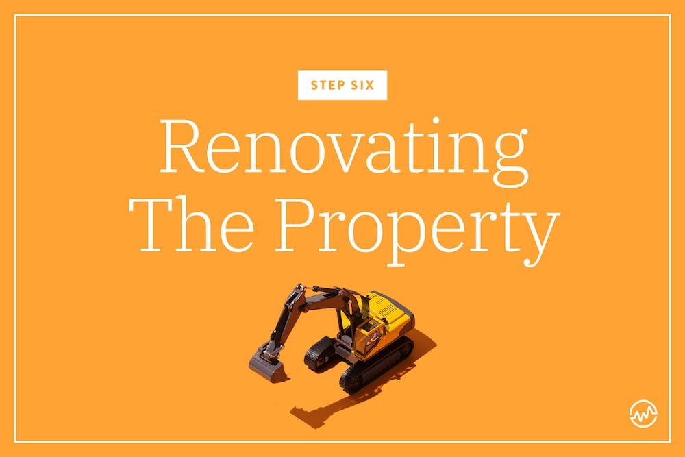 Step 6: Renovating the Property