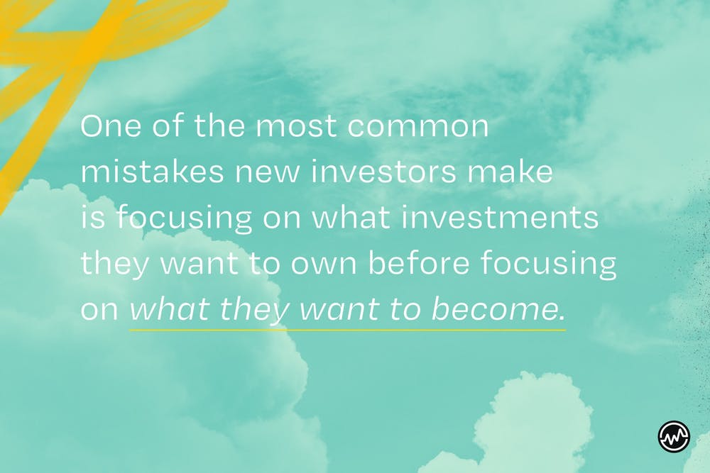 Focus on what you want to become — not what investments you want to own