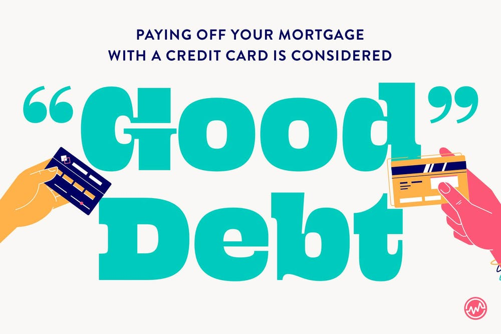 Paying off your mortgage with a credit card is considered good debt