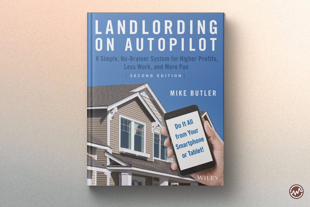 Best Real Estate Book: Landlording on AutoPilot: A Simple, No-Brainer System for Higher Profits, Less Work and More Fun (Do It All from Your Smartphone or Tablet!) by Mike Butler