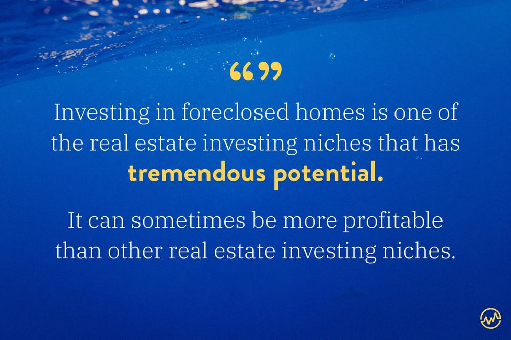 Investing in foreclosed homes is one of the real estate investing niches that has tremendous potential, sometimes more profitable than other forms of real estate investing.