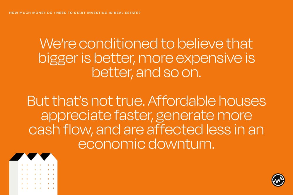 When buying an investment property, affordable houses appreciate faster, generate more cash flow, and are affected less in an economic downturn