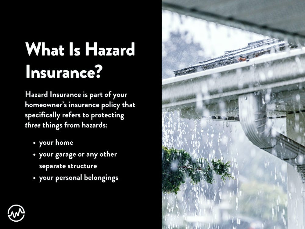 What is Hazard insurance? It protects three things: your home, your garage or any other separate structure, and your personal belongings
