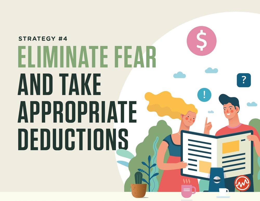 The fourth strategy of how to pay less taxes is eliminating fear and taking appropriate deductions