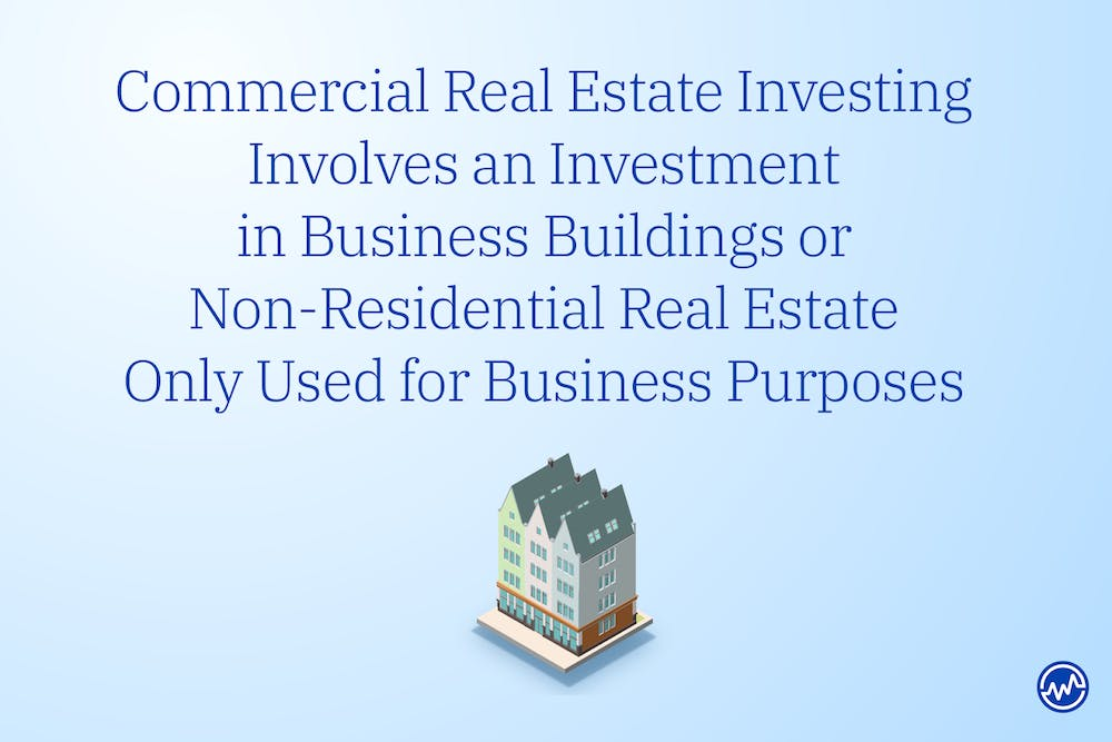 Commercial real estate investing involves an investment in business buildings or non-residential real estate only used for business purposes.