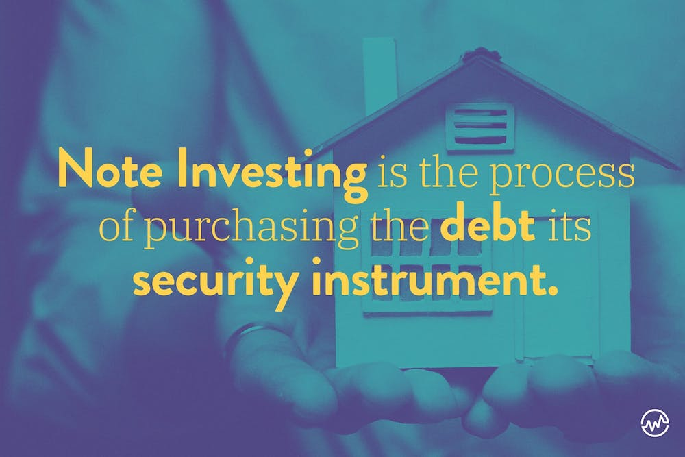 Note investing is the process of purchasing the debt and its security instrument.