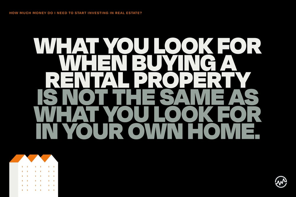 What you look for when buying a rental property is not the same as what you look for in your own home.
