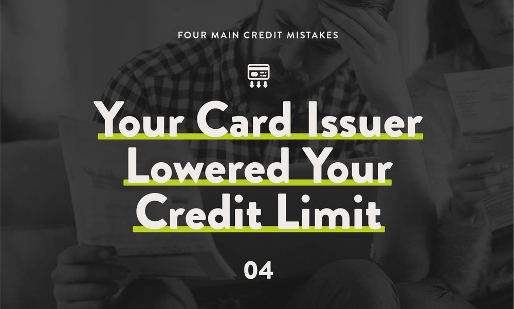 4 main credit mistakes: your card issuer lowered your credit limit