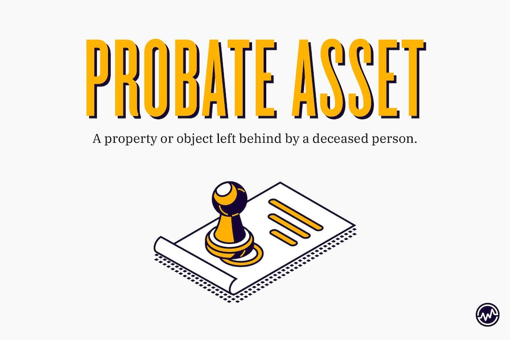 """A """"probate asset"""" is a property or object left behind by a deceased person."""