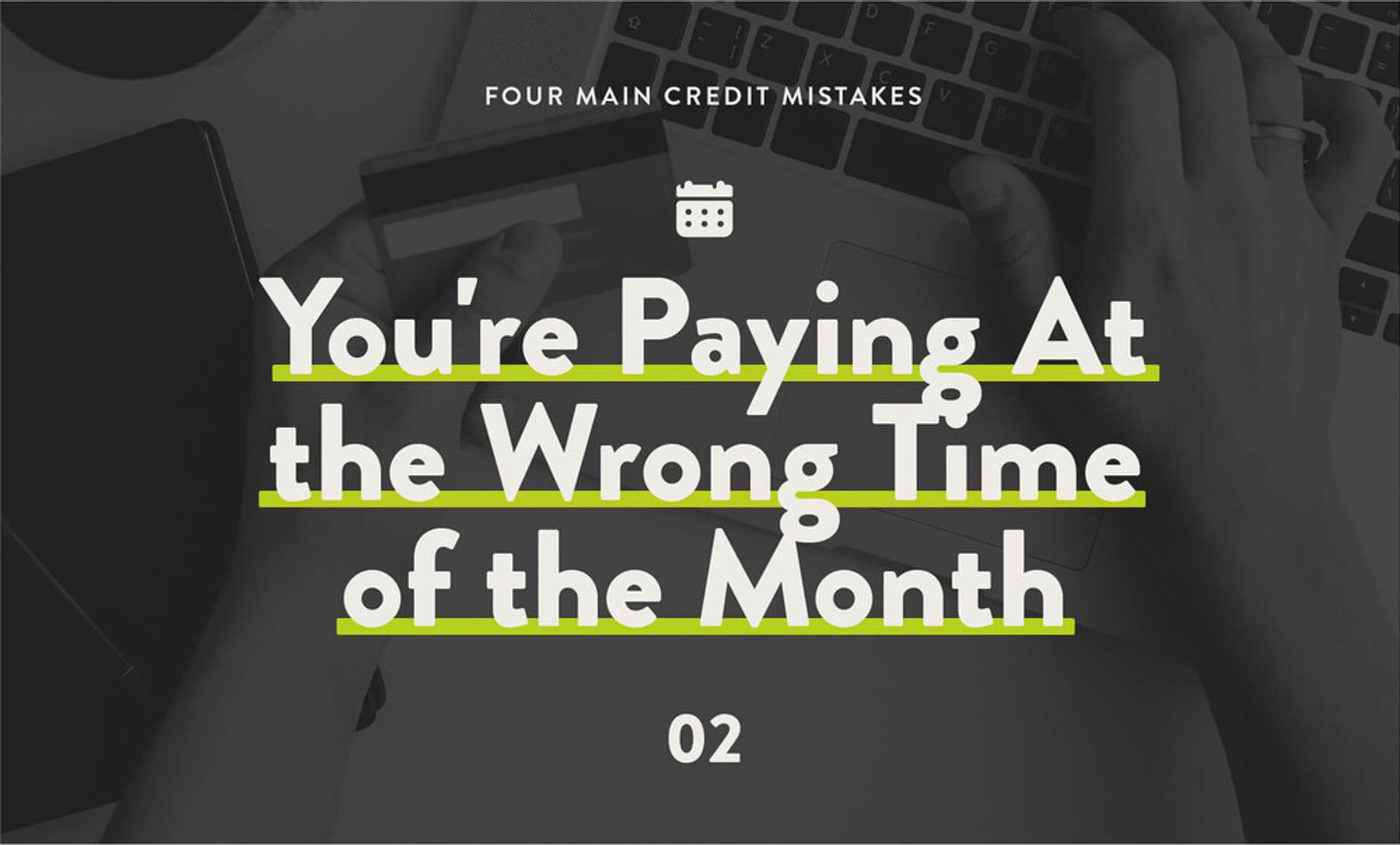 4 main credit mistakes: you are paying at the wrong time of the month