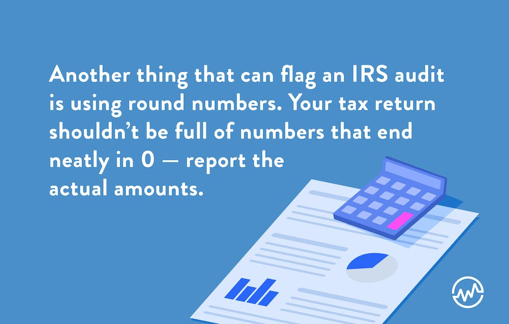 Using round numbers can trigger an IRS audit