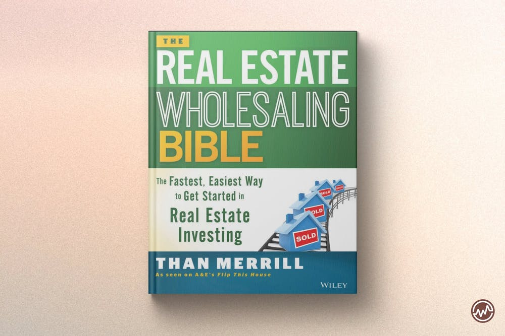 Best Real Estate Book: Real Estate Wholesaling Bible: The Fastest, Easiest Way to Get Started in Real Estate Investing by Than Merrill
