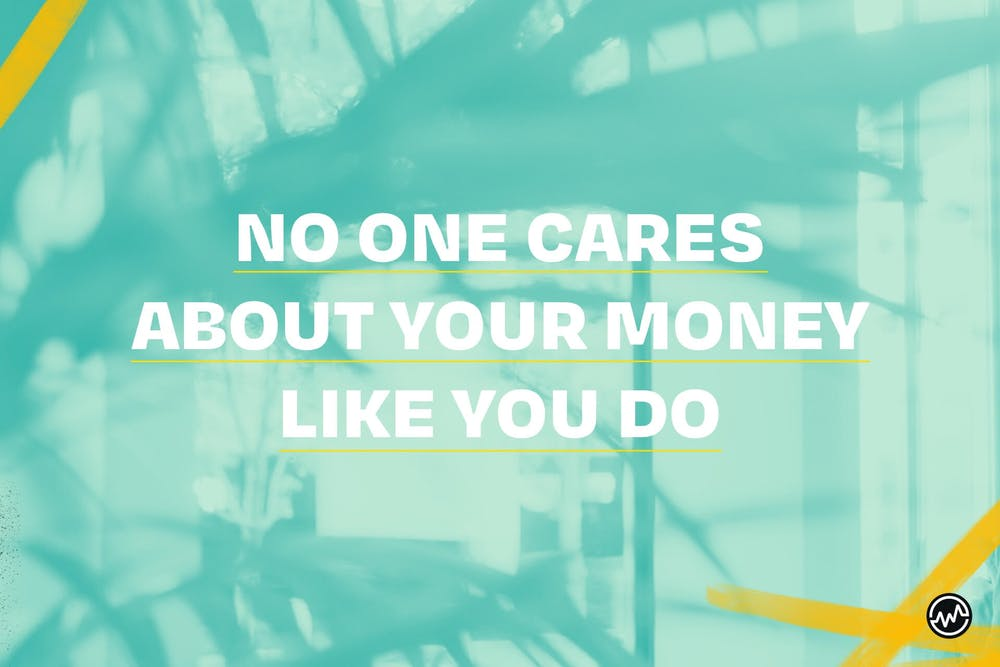 No one cares about your money like you do