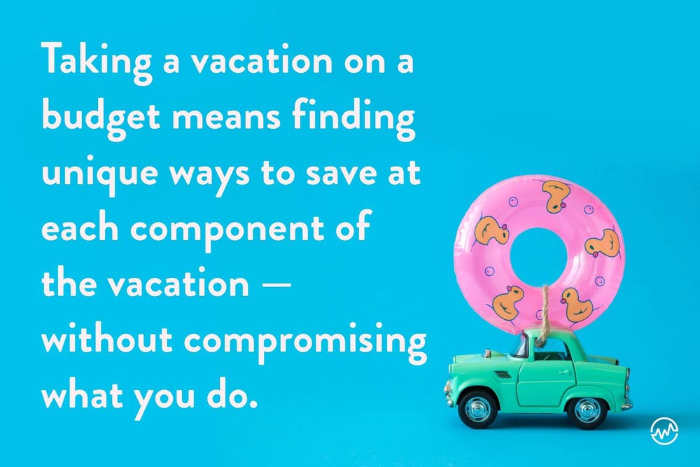 Cheapest ways to travel: a vacation on a budget means finding ways to save without compromising on what you do