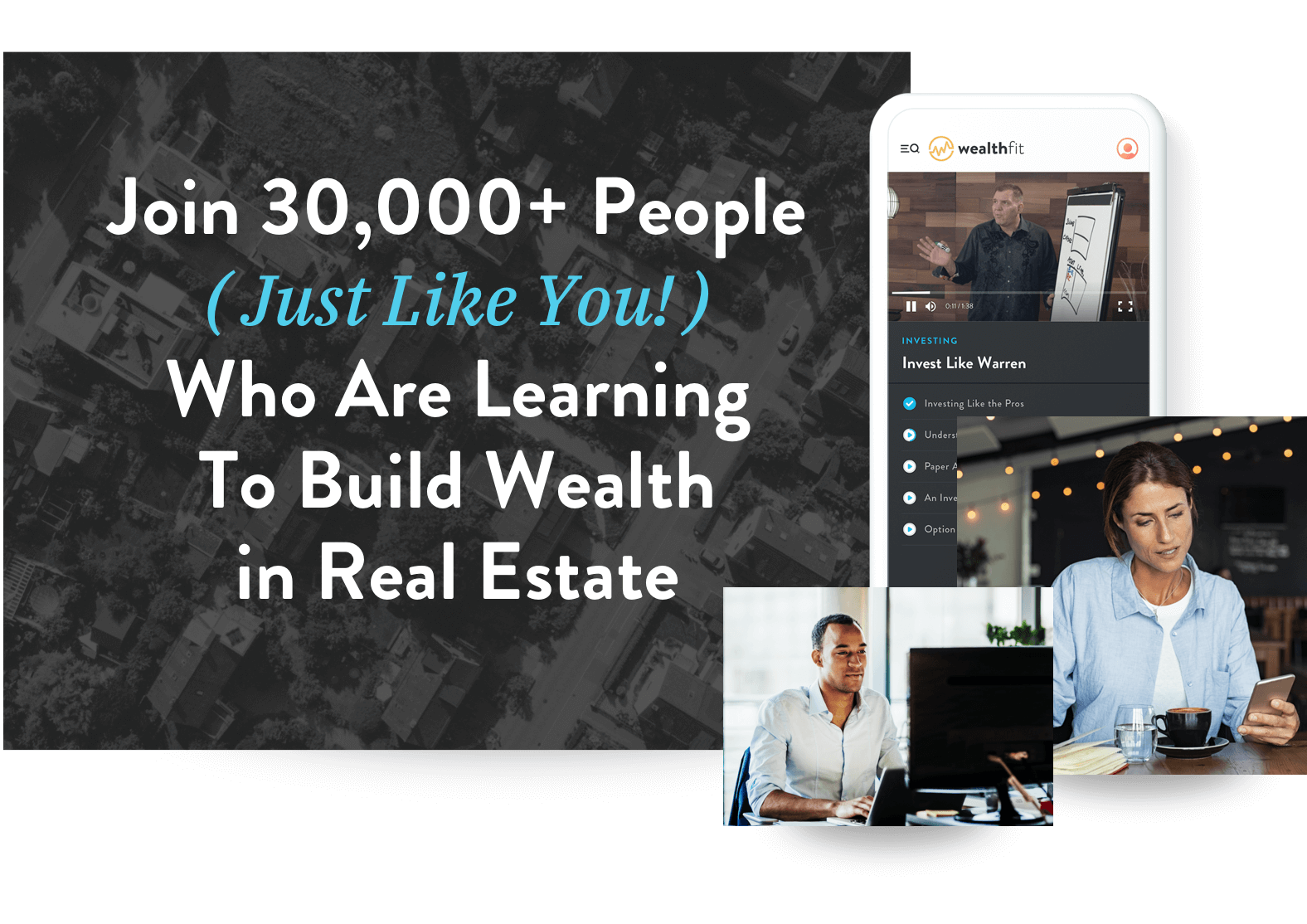 Join 30,000+ people just like you who are learning to build wealth in real estate
