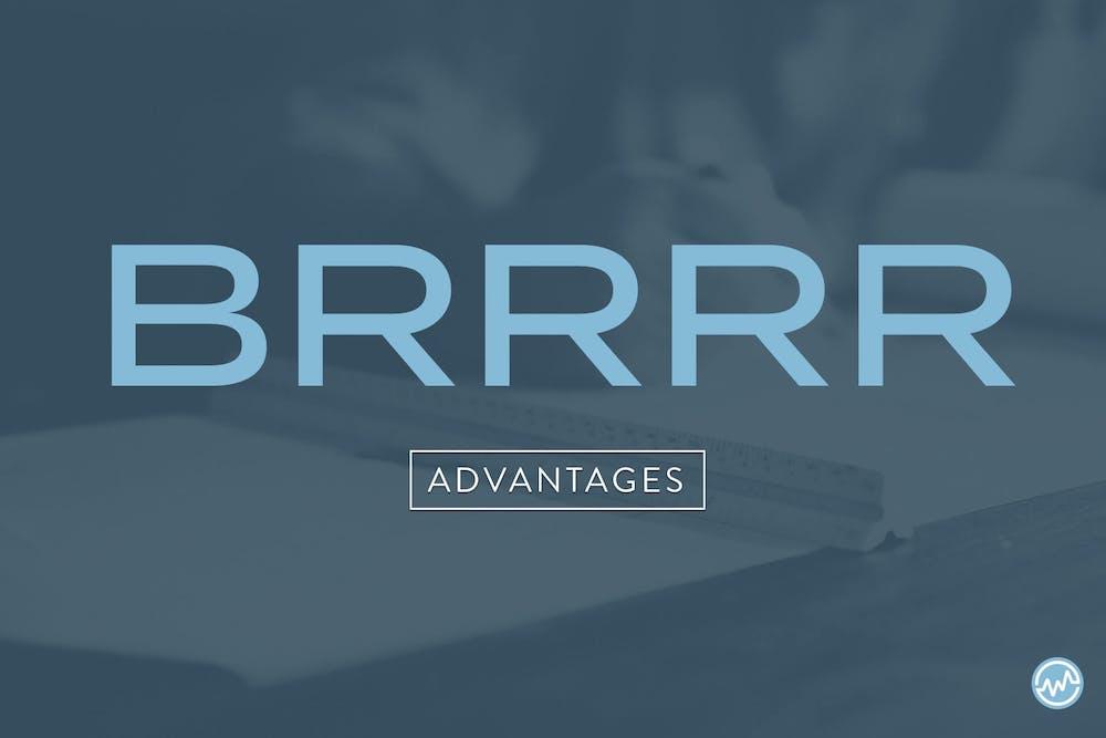 BRRRR Method Advantages