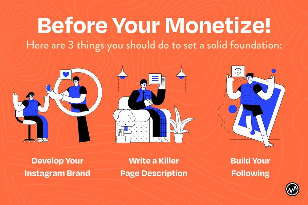 3 things you should do before monetizing Instagram for your business: develop your brand, write a page description, and build your following.