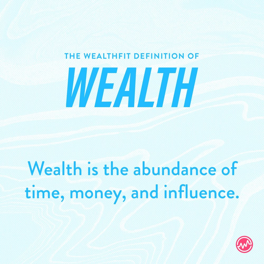 The definition of wealth: the abudance of time, money and influence