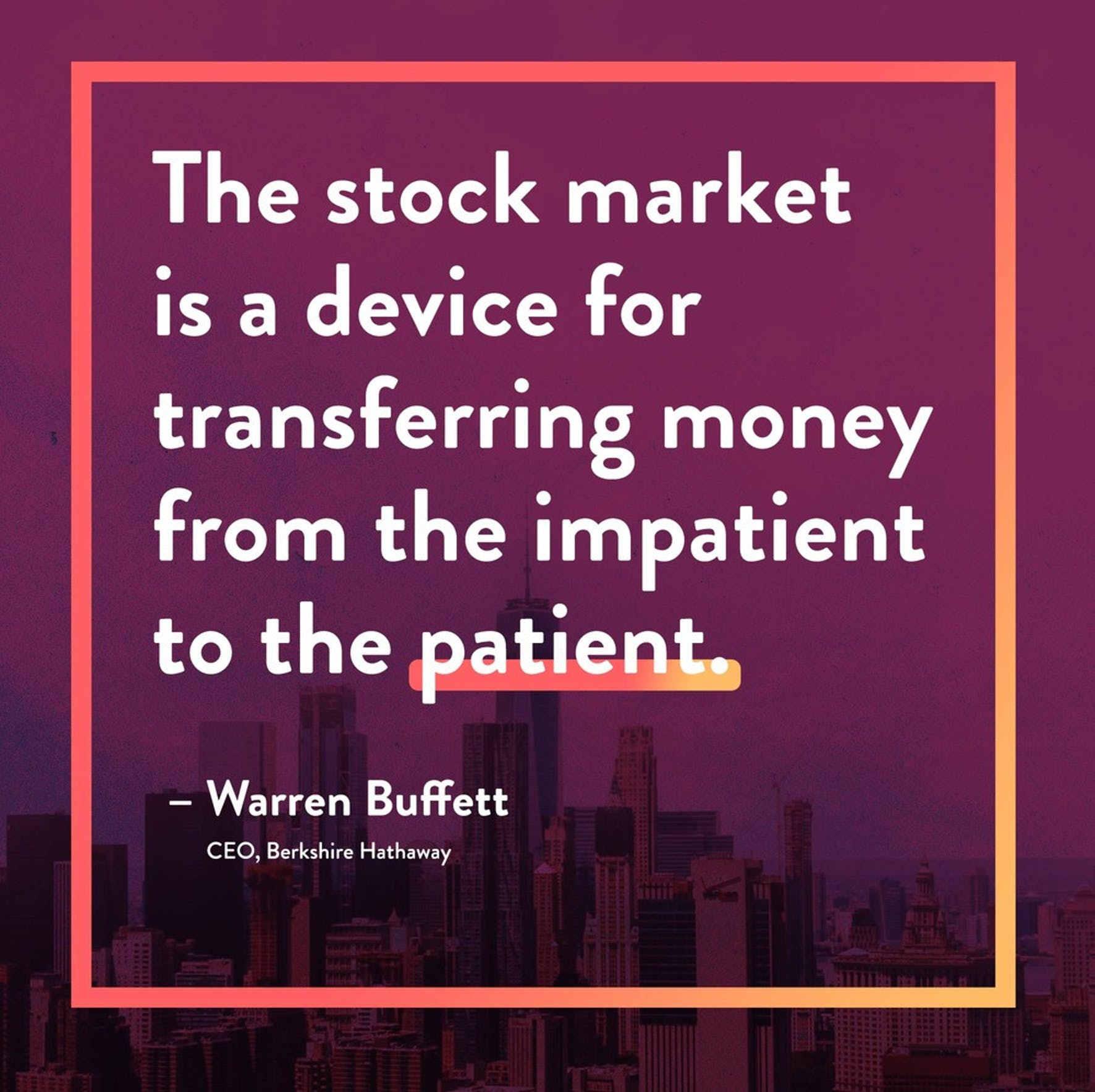 Warren Buffett quote on the stock market and patience: the stock market is a device for transferring money from the impatient to the patient.