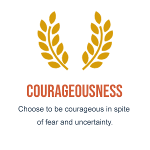 Courageousness. Choose to be courageous in spite of fear and uncertainty