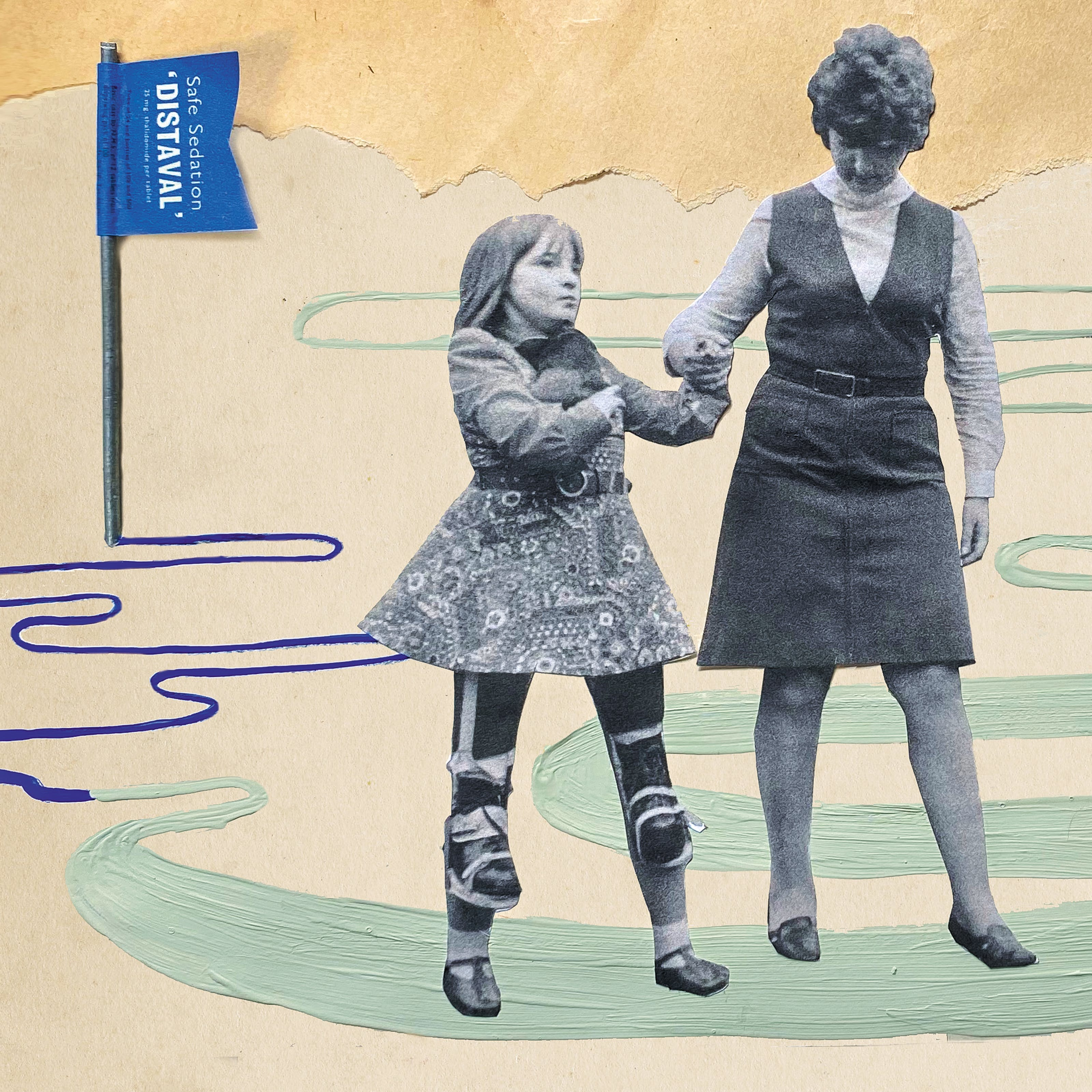 Mix media artwork made up of archive photographs and painted elements. The image shows a black and white photograph of a mother and daughter holding hands, walking along. They have been cut out from the background of the original photograph. The young girl is holding a guinea pig to her chest with her right hand and holding her mother's hand with her left. Her legs and feet in shoes are strapped into short prosthetic legs which also have a shoes on the feet. The mother is looking down at her daughter's feet, helping her to walk. In the distance is a mountain range made up of a torn yellowing piece of paper. To the left is a three dimensional blue flag with the words, 'Safe Sedation DISTAVAL' written on it. From the base of the flag is a thin blue line the same colour as the flag, which winds its was towards the mother and daughter. As is approach it gets broader and abruptly changes colour to a light green. The broad line travels under the feet of the figures and then away into the distance behind them and to the right. The Lins is draw in paint and the texture of the paint can be seen.