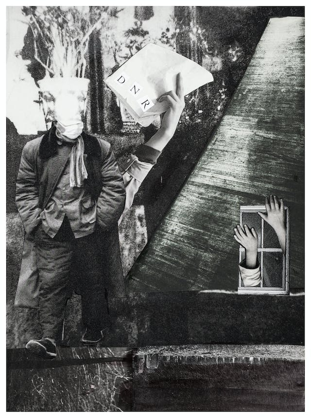 Photographic collage using images cut out from magazines and books. The scene depicts a man in full length walking with his hands in his pockets. His head seems to be covered in bag but it is clear he is wearing a white surgical face mask.Behind him an arm reaches up clasping papers with the letters DNR on the front. To the right is a window with two hands and arms reaching through it. The overall tones of the collage are monotone, blacks, whites and greys.