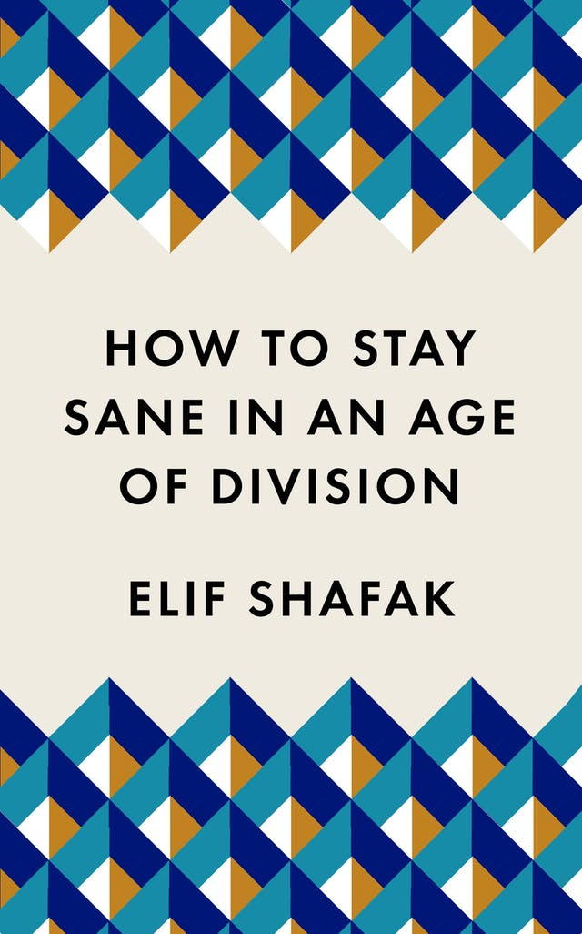 Image of the front cover of a book. The artwork is a graphic pattern of blue, green, orange and white squares and triangles. Black text in capital letters reads: How to Stay Sane in an Age of Division, Elif Shafak.