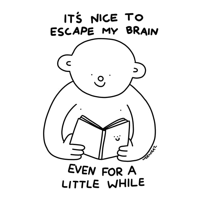 A smiling character reads a book with a smiley face and is surrounded by text that reads 'It's nice to escape my brain, even for a little while'.