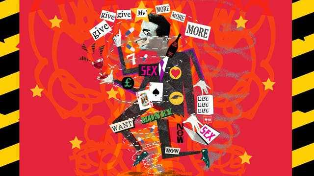 Illustration using a montage technique combining monotone photographs and colour graphics, showing a man with a crazed smile and hands and legs going in all directions. He is surrounded by wine glasses and bottles, palying cards and the words, give me more, want, money, now, buy, new, sex. Behind him against a red background are orange streamer and yellow stars. Either side of the frame are yellow and black hazard tape strips.