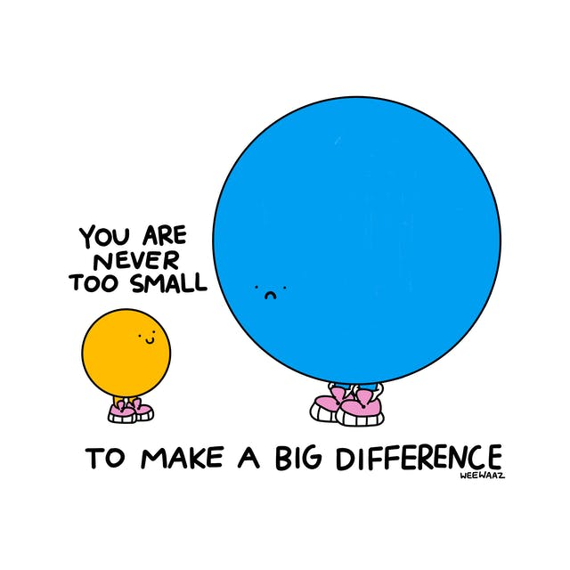 Big blue figure with a sad face and and small yellow figure with a smile. Text reads: You are never too small to make a big difference.