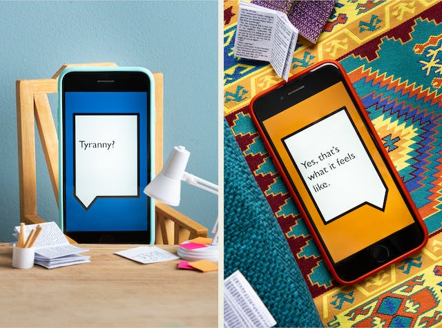 """Photographic diptych. Both images are of a set built scene using miniature dolls house furniture. The image on the left shows a wooden desktop on which are a tiny white angle poise, a white pot of pencils and open miniature book and tiny pink and orange Post-It notes. Behind the desk is a wooden chair on which a smart phone in a light blue coloured case is resting as if sitting in the chair. Behind the chair is a light blue painted wall. On the screen of the phone is a large white angular speech bubble, outlined with a black line, against a dark blue background. Within the speech bubble is the word """"Tyranny?"""". The image on the right shows a miniature colourful aztec patterned rug, on which are several tiny books resting open and a smartphone in an orange case, lying on its back. On the screen of the phone is a large white angular speech bubble, outlined with a black line, against an orange background. Within the speech bubble are the words """"Yes, that"""