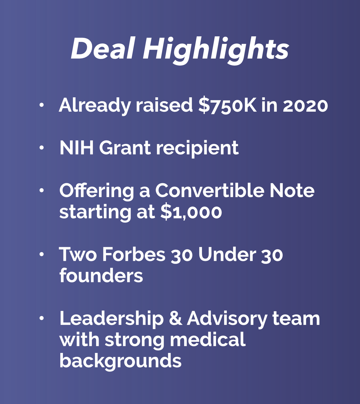 Deal Highlights. Already raised $750,000 in 2020. NIH grant recipient. convertible note at $1,000, Two Forbes 30 under 30 founders