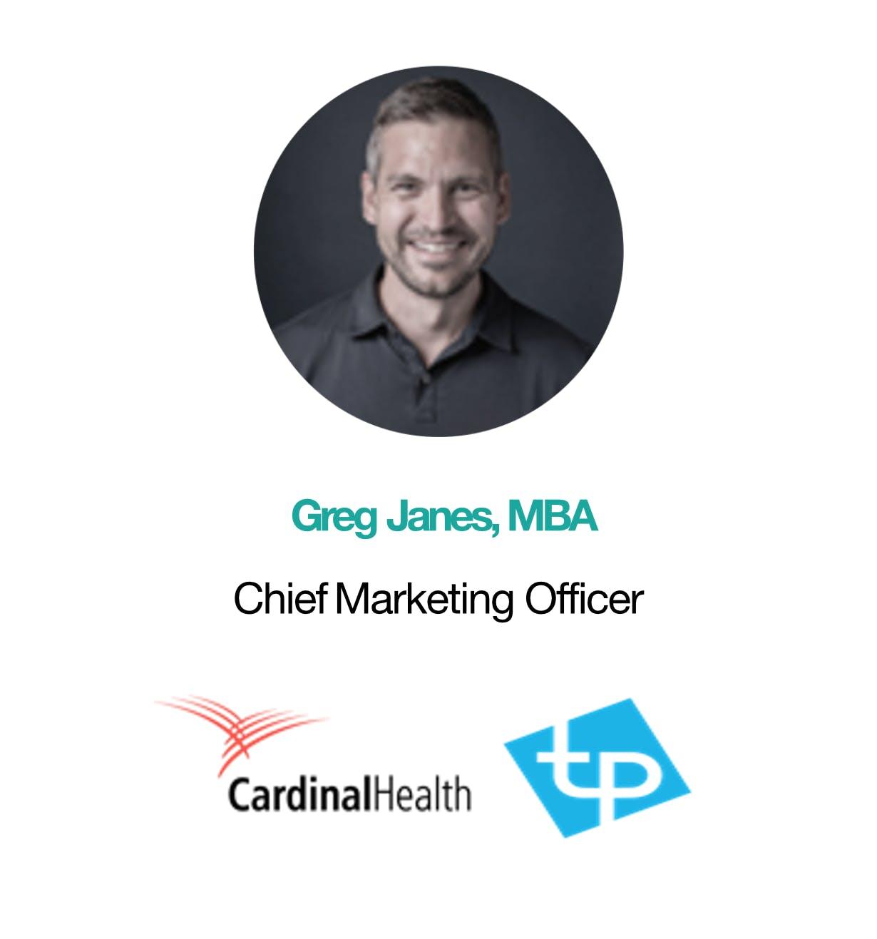 Greg Janes, MBA Chief Marketing Officer Cardinal Health