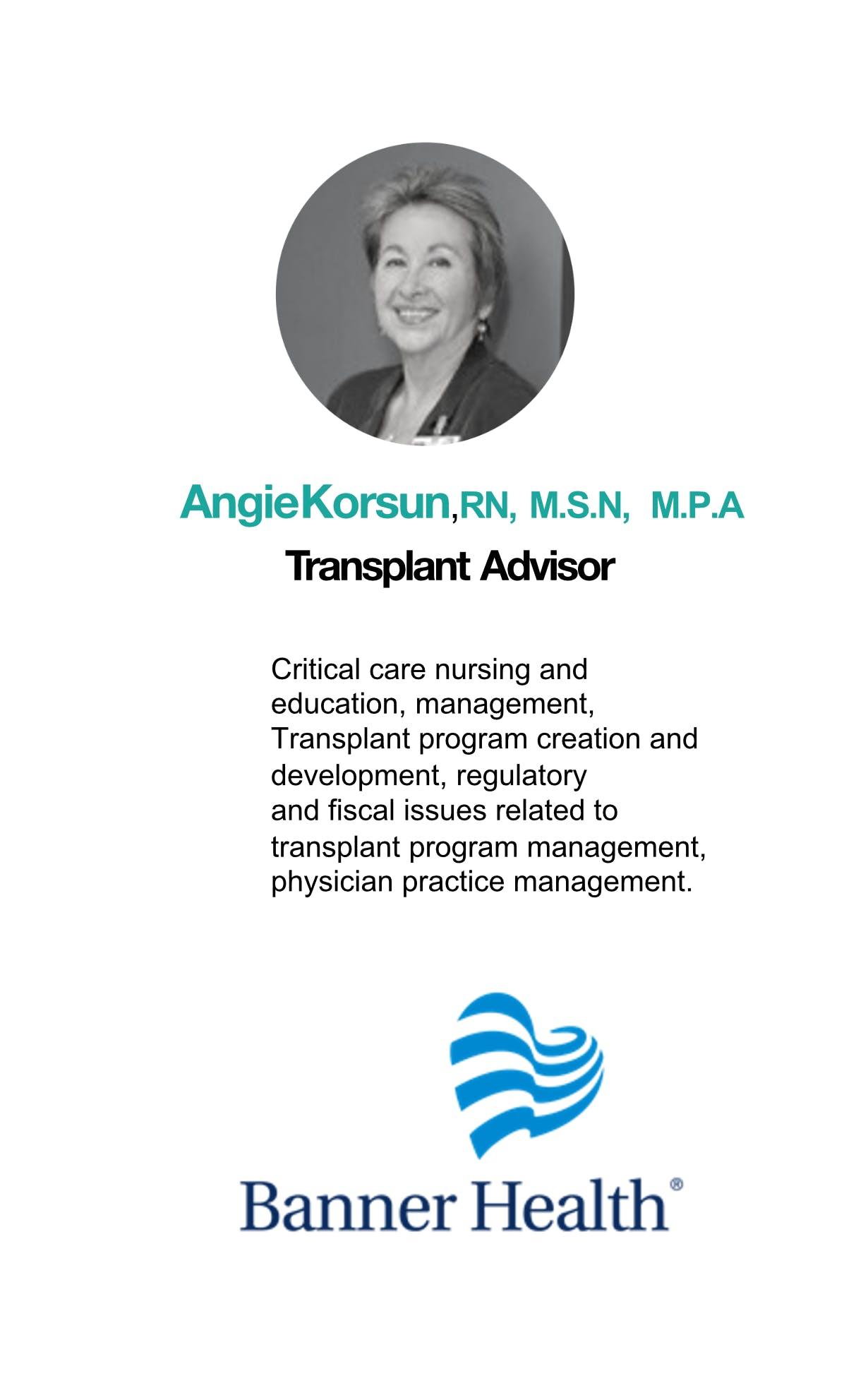 Angie Korsun, RN, MSN, MPA Transplant Advisor Banner Health