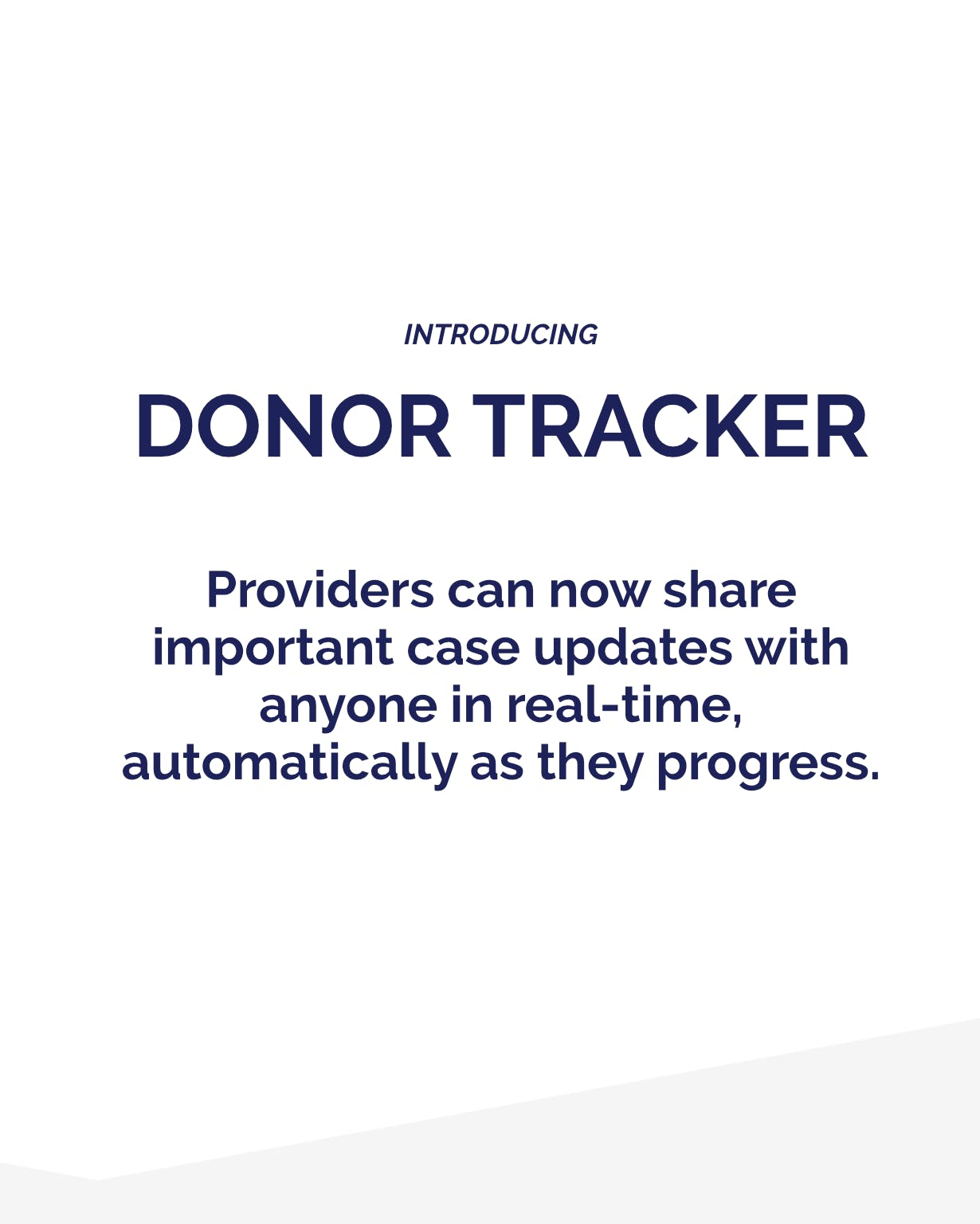 donor tracker. providers can now share important case updates with anyone in real-time automatically as they progress