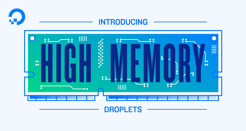 high memory droplets