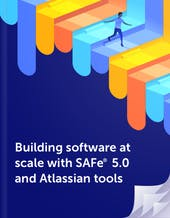 Building software at scale with SAFe® 5.0 and Atlassian tools cover
