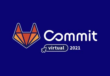 GitLab Commit Virtual Event 2021