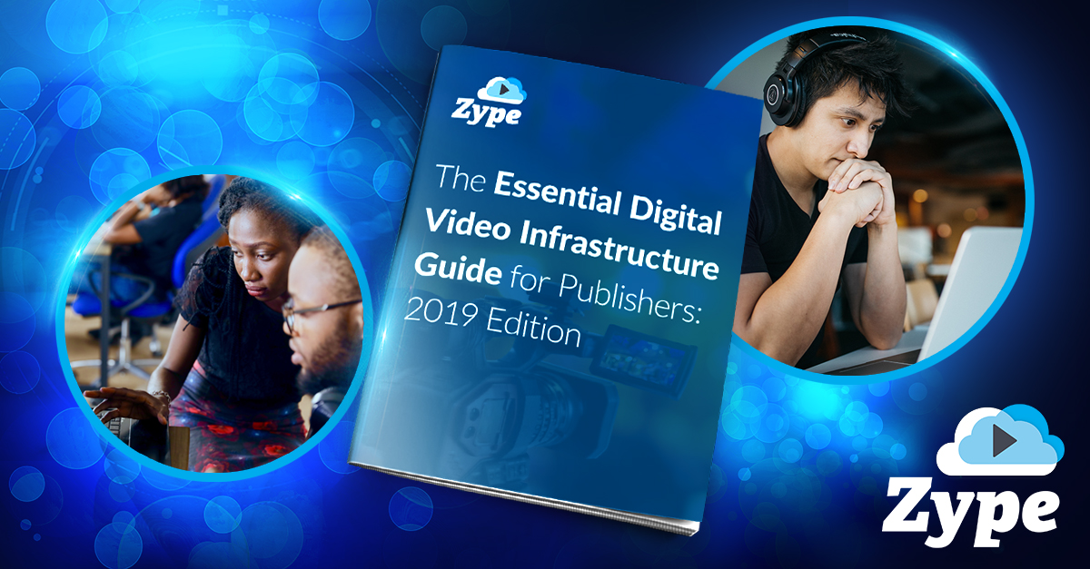 Introducing The Essential Digital Video Infrastructure Guide for Publishers: 2019 Edition
