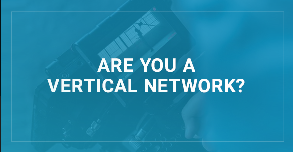 Are You Building a Vertical Network?